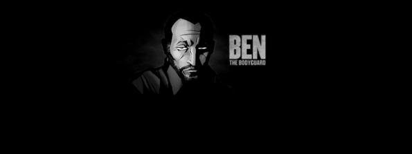 Ben the Body Guard